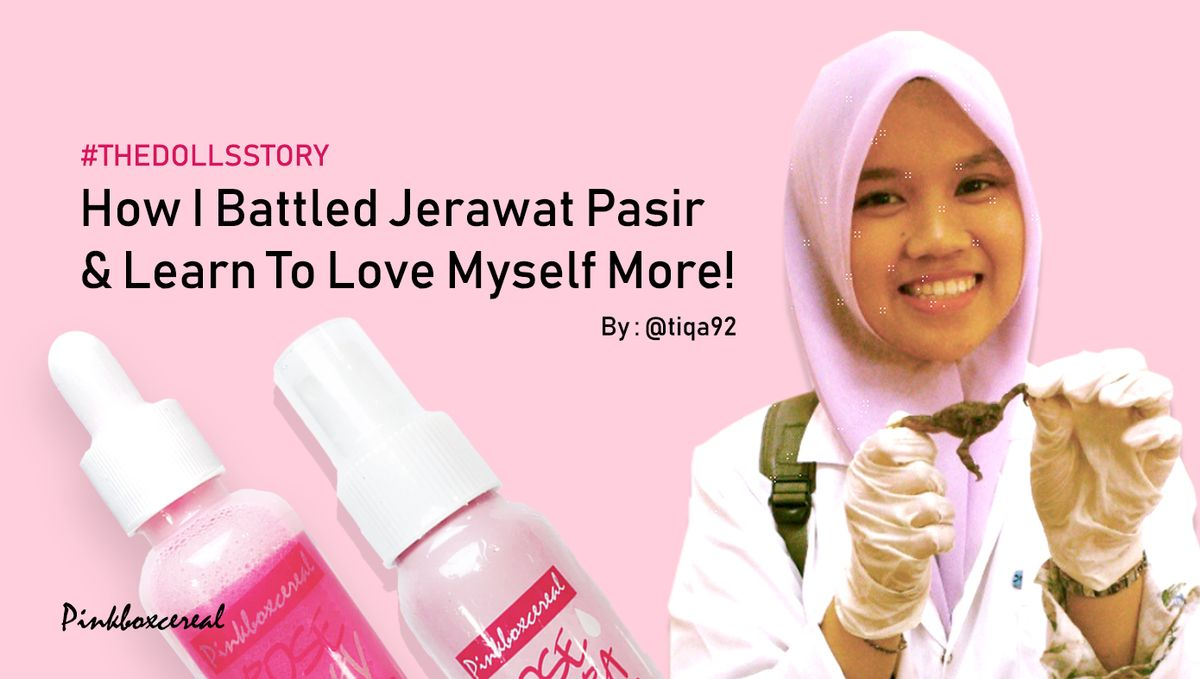 #THEDOLLSSTORY : How I Battled Jerawat Pasir & Learn To Love Myself More!