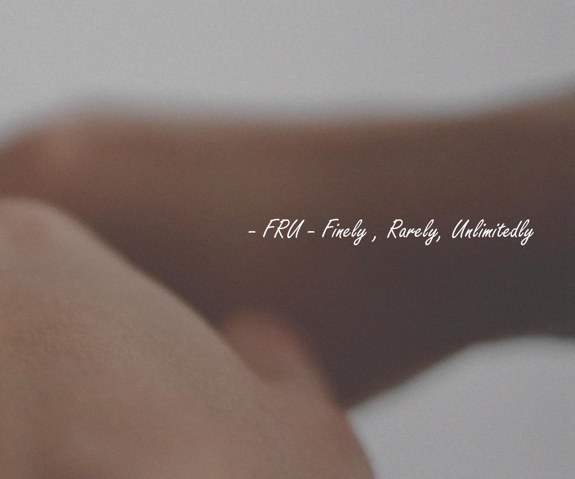 - FRU - Finely , Rarely, Unlimitedly -.jpg