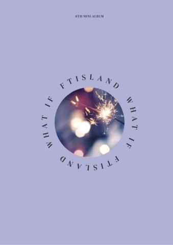 C4459 FTISLAND - Mini Album Vol.6 [WHAT IF].jpg