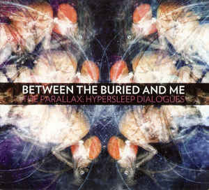 BETWEEN THE BURIED AND ME The Parallax Hypersleep Dialogues CD.jpg