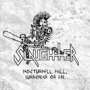 SLAUGHTER Nocturnal Hell Surrender Or Die CD.jpg
