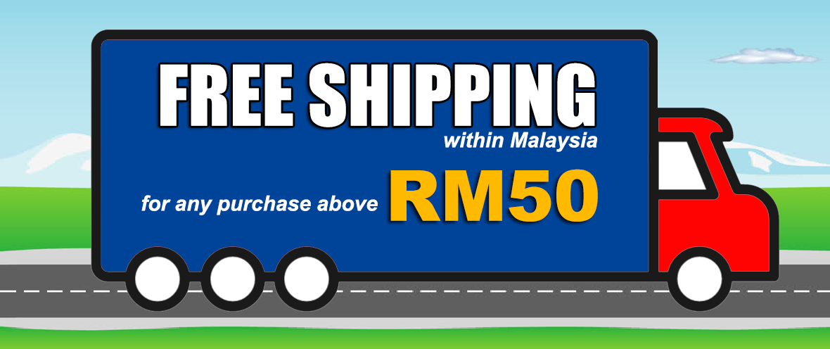 Free Shipping within Malaysia for purchase over RM50.