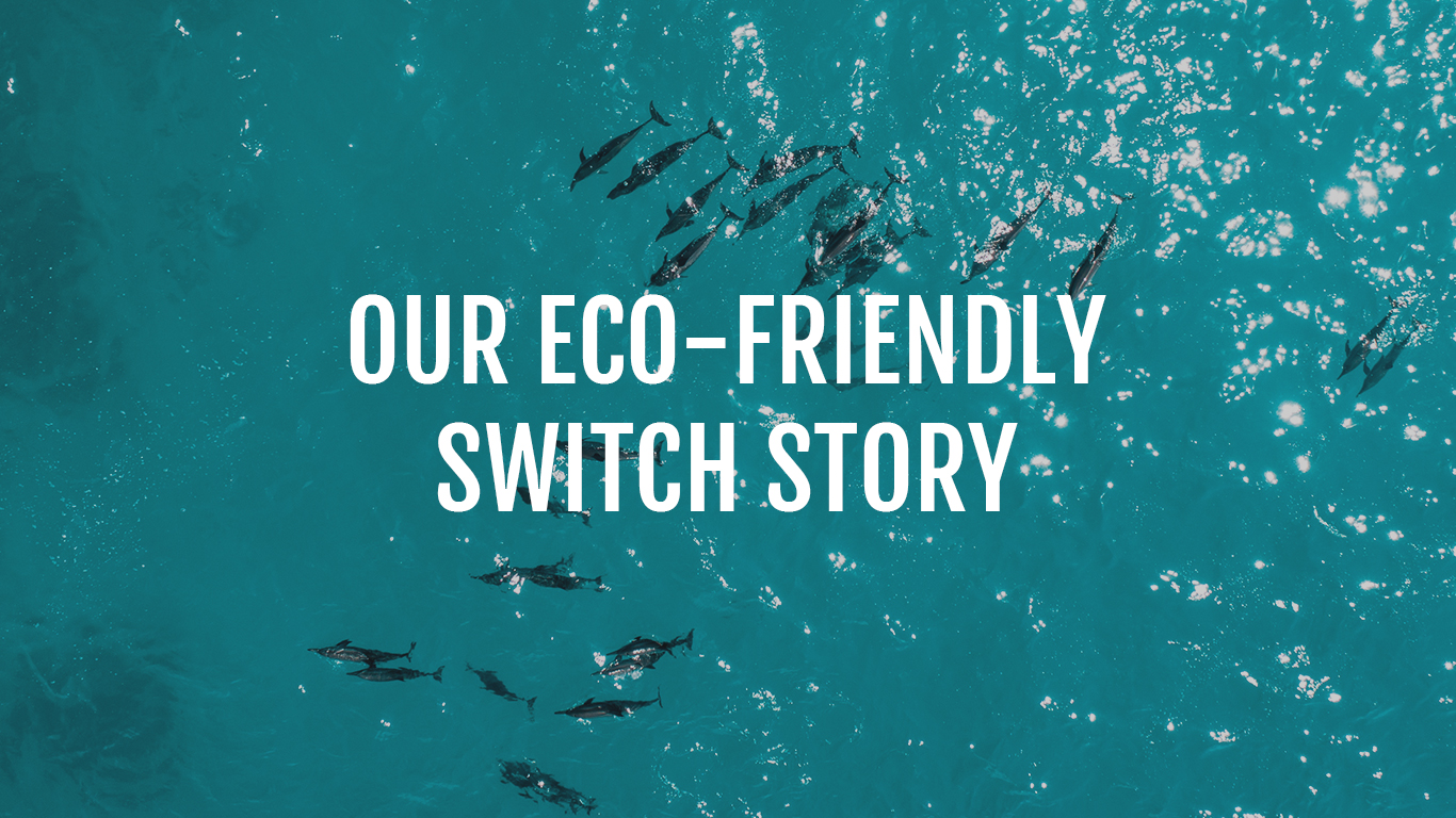 Our eco-friendly switch story