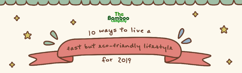 10 Ways to Live a Fast but Eco-friendly Lifestyle this 2019!