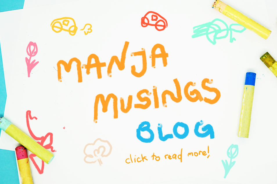 "The Manja Company's blog ""Manja Musings"". Click to read more. Entire image is a link to the Manja Musings Blog page. Image is a crayon doodle in a child's drawing style."