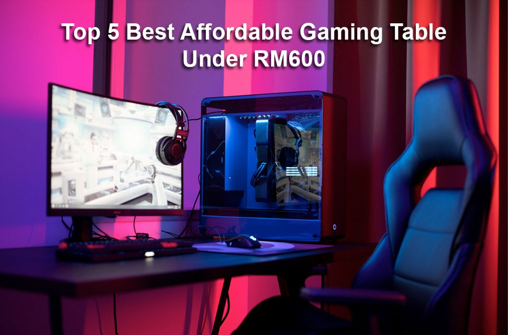 Top 5 Best Affordable Gaming Table Under RM600