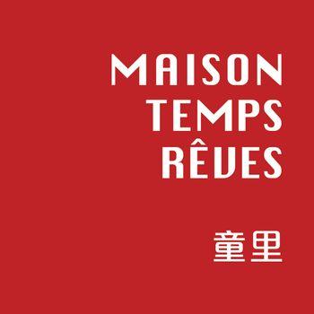 童里 ! Maison Temps-Rêves