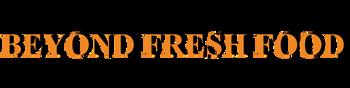 BEYOND FRESH FOOD