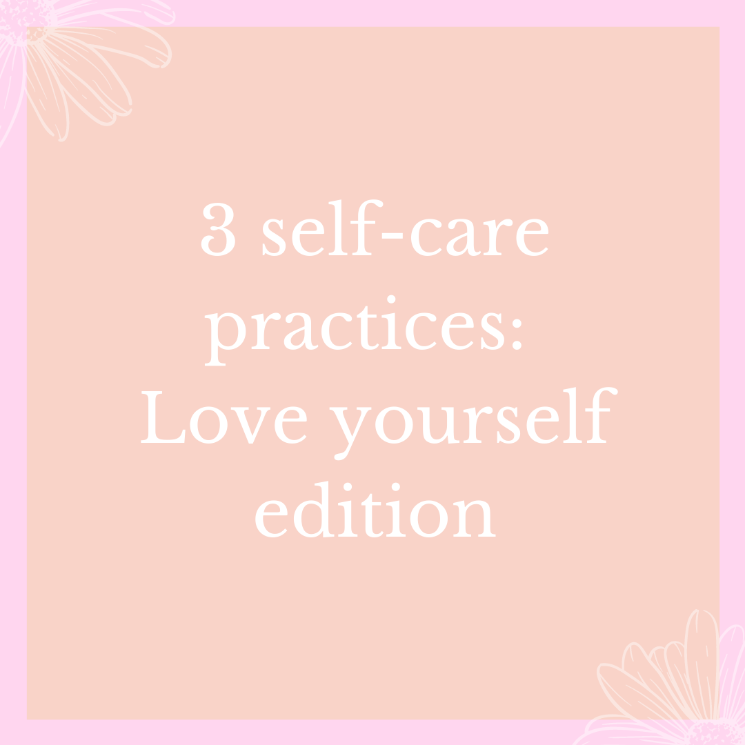 3 self-care practices: Love yourself edition